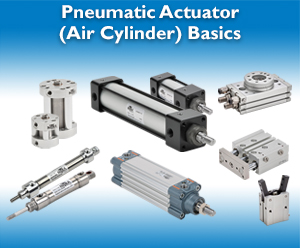 Pneumatic Actuator (Air Cylinder) Basics